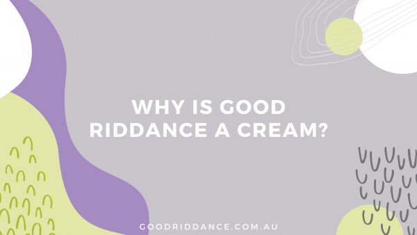 Why is Good Riddance a cream and not a spray?