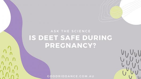 Is DEET safe during pregnancy?